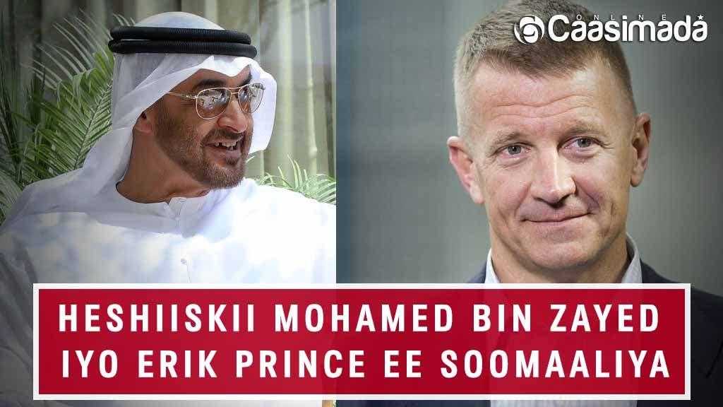 Heshiiskii Maxamed Bin Zayed iyo Erik Prince ee Soomaaliya